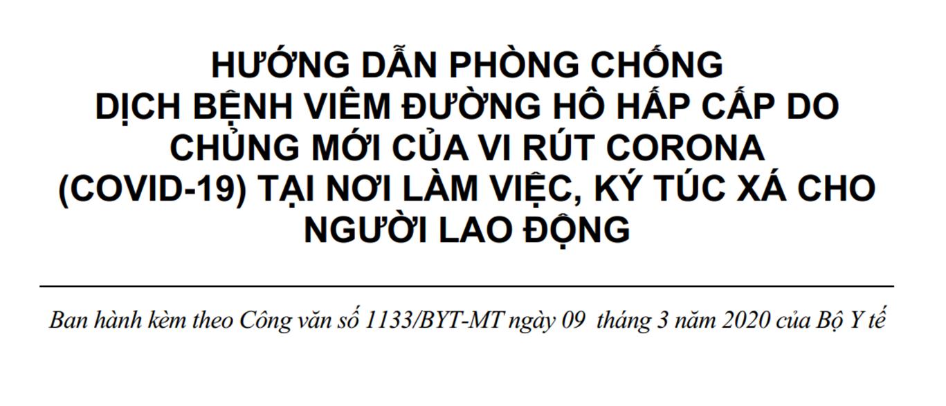 HƯỚNG DẪN PHÒNG CHỐNG DỊCH BỆNH VIÊM ĐƯỜNG HÔ HẤP CẤP DO CHỦNG MỚI CỦA VI RÚT CORONA (COVID-19) TẠI NƠI LÀM VIỆC, KÝ TÚC XÁ CHO NGƯỜI LAO ĐỘNG